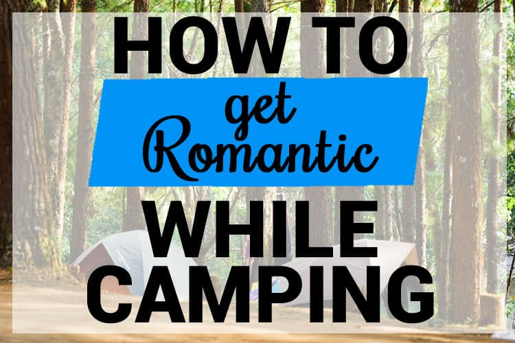 How to Get It On While Camping Without Waking the Kids