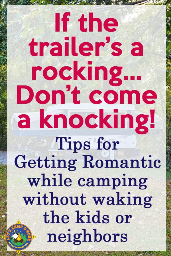 Tips for How to Get It On While Camping Without Waking the Kids - Want some private couple time while camping in a tent or trailer but the children are around? Here are tips on how to get it on without waking the kids or neighbors. #camping #romance